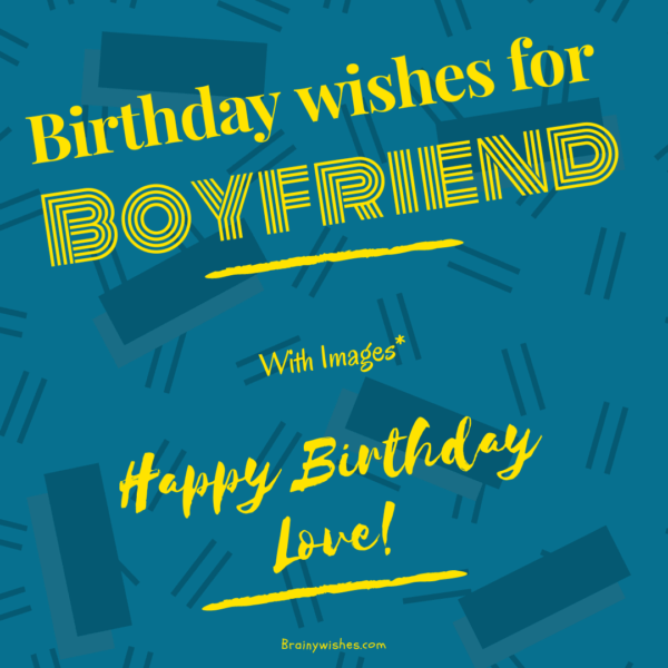 Birthday wishes for boygfriend, Romantic Birthday Wishes for Boyfriend, Emotional Birthday wishes for Boyfriend,Birthday wishes for Boyfriend Long Distance, Cute Birthday wishes for boyfriend, Special Birthday wishes for Boyfriend, Birthday wishes for lover