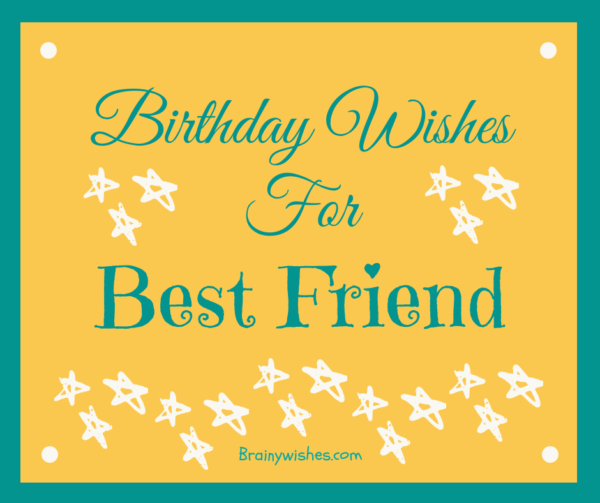 Birthday Wishes for Best Friend, Birthday messages for best friend